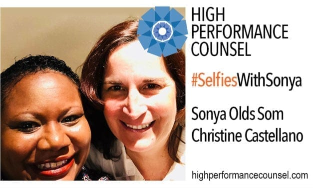 On #SelfiesWithSonya: Christine M. Castellano, Senior Vice President, General Counsel, Corporate Secretary & Chief Compliance Officer with Ingredion Incorporated – In Interview With Sonya Olds Som for High Performance Counsel